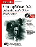 Novell's GroupWise 5.5 Administrators Guide, Shawn B. Rogers and Richard H. McTague, 0764545566