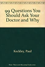 99 Questions You Should Ask Your Doctor and Why