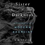 Sister of Darkness: The Chronicles of a Modern Exorcist | R. H. Stavis,Sarah Durand