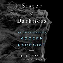 Sister of Darkness: The Chronicles of a Modern Exorcist Audiobook by R. H. Stavis, Sarah Durand Narrated by R. H. Stavis