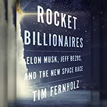 Rocket Billionaires: Elon Musk, Jeff Bezos, and the New Space Race Audiobook by Tim Fernholz Narrated by Erin Moon