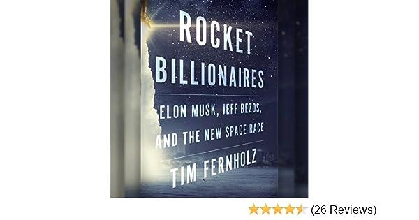 Amazon Com Rocket Billionaires Elon Musk Jeff Bezos And The New