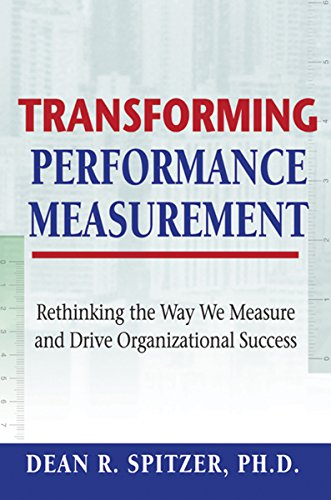 (Transforming Performance Measurement: Rethinking the Way We Measure and Drive Organizational Success)
