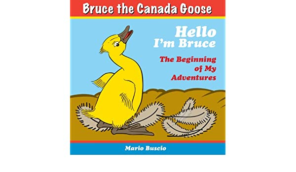 Hello Im Bruce, a Canada Goose!          For ages 2-7 (Bruce Discovers ...)