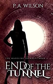 End Of The Tunnel: A Romantic Magical Quest Series (The Madeline Journeys Book 4) by [Wilson, P. A.]