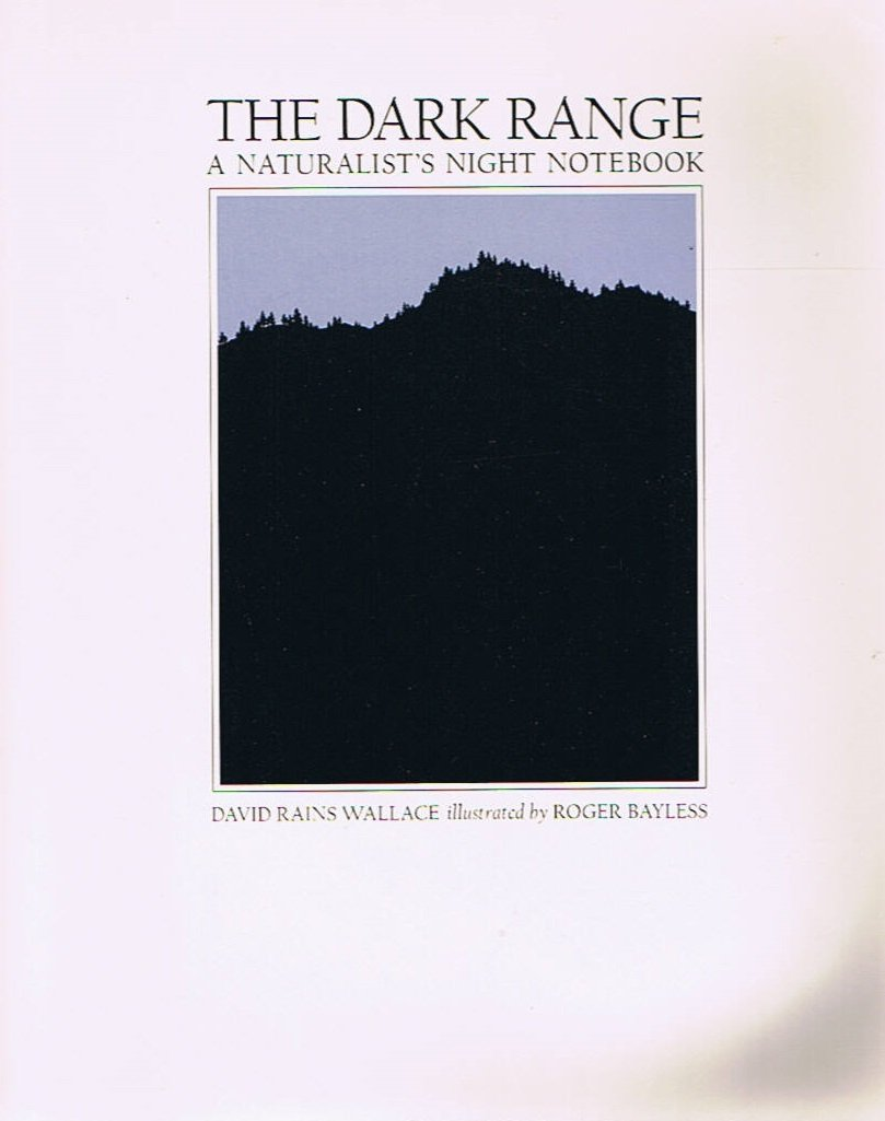 The Dark Range: A Naturalist's Night Notebook, David Rains Wallace