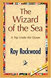 The Wizard of the Se, Roy Rockwood, 1421893614