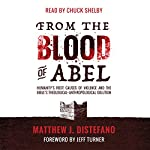 From the Blood of Abel: Humanity's Root Causes of Violence and the Bible's Theological-Anthropological Solution | Matthew J DiStefano