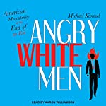 Angry White Men: American Masculinity at the End of an Era | Michael Kimmel