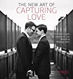 The New Art of Capturing Love: The Essential Guide
