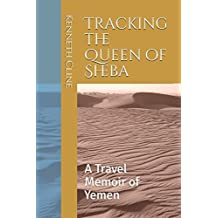 Tracking the Queen of Sheba: A Travel Memoir of Yemen