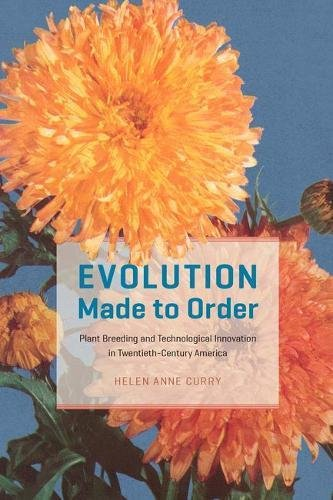 Evolution Made to Order: Plant Breeding and Technological Innovation in Twentieth-Century America