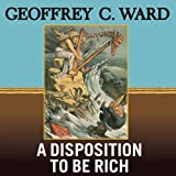 Front cover for the book A Disposition to Be Rich by Geoffrey C. Ward