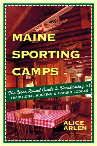 Maine Sporting Camps: The Year-Round Guide to Vacationing at Traditional Hunting and Fishing Lodges, Third Edition - Best Hunting Round