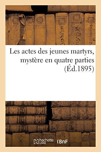 Les actes des jeunes martyrs, mystère en quatre parties (Arts) por SANS AUTEUR