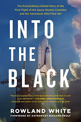 Into the Black: The Extraordinary Untold Story of the First Flight of the Space Shuttle Columbia and the Astronauts Who
