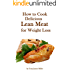 How to Cook Delicious Lean Meat for Weight Loss