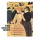 The Great Wave : The Influence of Japanese Woodcuts on French Prints, Ives, Colta, 0300201540