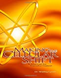 Making the Cellular Shift, A Manual for Transformation, Shelley Lynch, 0557291232