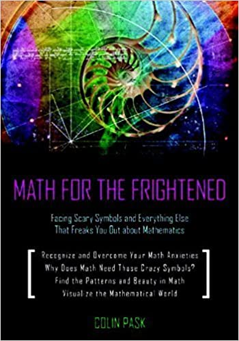 Math for the Frightened: Facing Scary Symbols and Everything Else That Freaks You Out About Mathematics by Colin Pask (2011-08-22)
