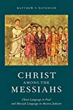 Christ Among the Messiahs: Christ Language in Paul and Messiah Language in Ancient Judaism