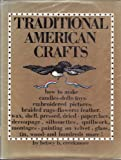 Traditional American Crafts:  How to Make Candles, Dolls, Toys, Embroidered Pictures, Braided Rugs, Flwoers, Feather, Wax, Shell, Pressed, Dried, Paper: Lace, Decoupage, Silhouettes, Quillwork, Montages, Painting on Velvet, Glass, Tin, Wood, and Hundreds!
