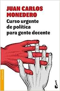 Curso urgente de pol�tica para gente decente: Juan Carlos ...