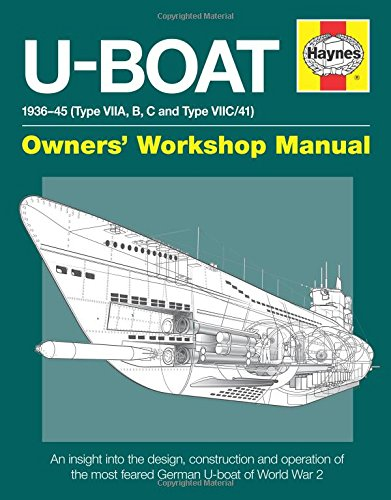 - U-Boat 1936-45 (Type VIIA, B, C and Type VIIC/41): An insight into the design, construction and operation of the most feared German U-boat of World War 2 (Owners' Workshop Manual)