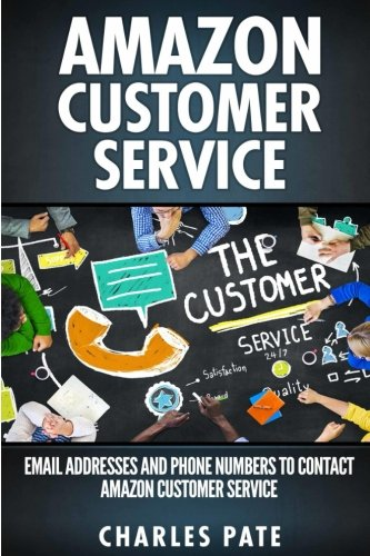 Amazon Customer Service: Email Addresses and Phone Numbers to Contact Amazon Customer Service (Amazon Customer Service through Phone, Email, Web, and - Usa Chat Phone