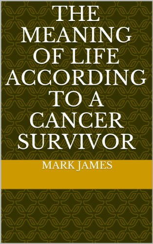 The Meaning Of Life According To A Cancer Survivor