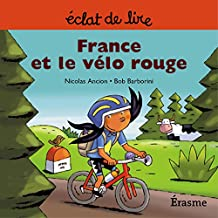 France et le vélo rouge: une histoire pour lecteurs débutants (5-8 ans) (Eclats de Lire t. 20) (French Edition)