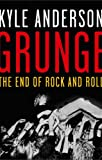Grunge: The End of Rock and Roll