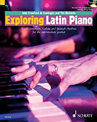 Exploring Latin Piano: South-American, Cuban and Spanish rhythms for the intermediate pianist. Klavier. Ausgabe mit 2 CDs. (Schott Pop-Styles)