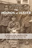 The Hounds of Ulster : A History of the Northern Irish Regiments in the Great War, Hughes, Gavin, 3034308337