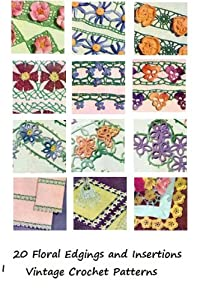 20 Vintage Crochet Floral Edgings and Insertions Patterns - Crochet 20 Floral Flower Edgings Insertions Tatted Crocheted Patterns