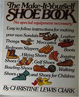 Make it yourself shoe book christine lewis clark 9780710000705 make it yourself shoe book christine lewis clark 9780710000705 books amazon solutioingenieria Gallery