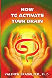 How to Activate Your Brain A Practical, Valentin Bragin Ph., 1425982891