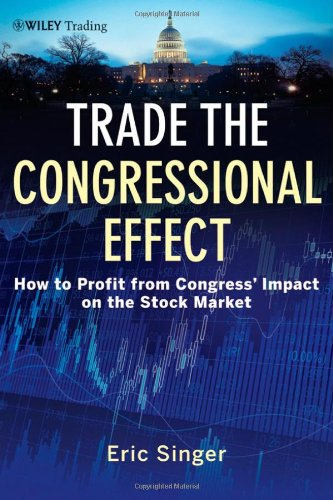 Trade the Congressional Effect: How To Profit from Congress's Impact on the Stock Market by Brand: Wiley