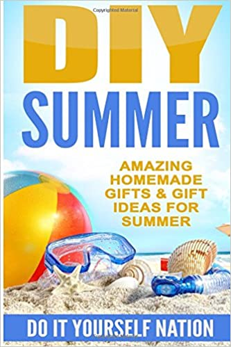 Buy diy summer amazing homemade gifts gift ideas for summer buy diy summer amazing homemade gifts gift ideas for summer volume 1 crafts hobbies home do it yourself book online at low prices in india diy solutioingenieria Image collections