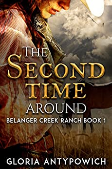 The Second Time Around (Belanger Creek Ranch Book 1) by [Antypowich, Gloria]