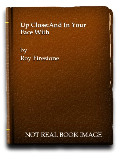 Up Close and in Your Face with the Greats, Near-Greats, and Ingrates of - Face Your Close