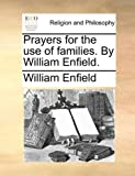Prayers for the Use of Families by William Enfield, William Enfield, 1170914527