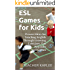 ESL Games for Kids - Proven Ideas for Teaching English Through Listening Exercises, Fun Activities and Games