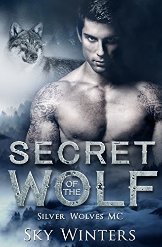 Secret of the Wolf  (Silver Wolves MC Book 2) by [Winters, Sky]