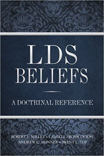 LDS Beliefs: A Doctrinal Reference, Robert L. Millet; Camille Fronk Olsen; Andrew C. Skinner; Brent L. Top