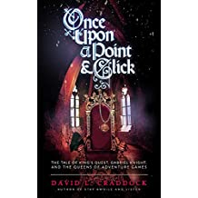 Once Upon a Point and Click: The Tale of King's Quest, Gabriel Knight, and the Queens of Adventure Gaming