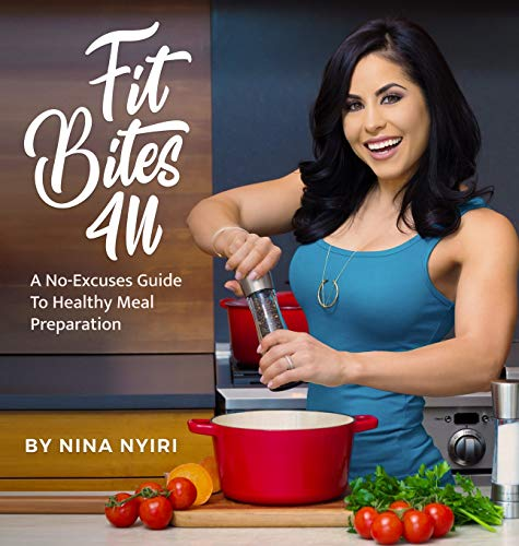 Fit Bites 4U: A No-Excuses Guide To Healthy Meal Preparation by Nina Nyiri