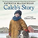 Caleb's Story Audiobook by Patricia MacLachlan Narrated by Glenn Close