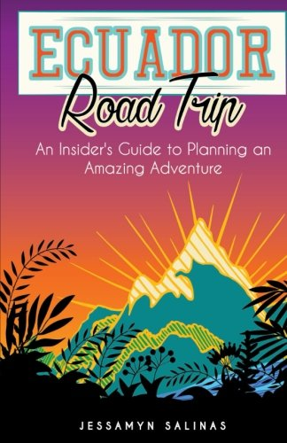 Ecuador Road Trip  An Insiders Guide To An Amazing Adventure