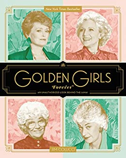 Golden Girls Forever: An Unauthorized Look Behind the Lanai by [Colucci, Jim]